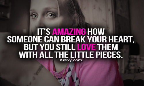 Relationship Quotes Broken Heart: It's Amazing How Someone Can Break Y