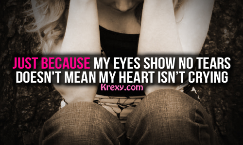 ... because my eyes show no tears, Doesn't mean my heart isn't crying