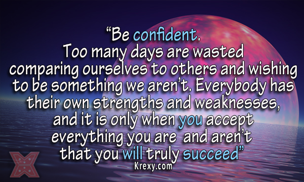 Confidence Success Quotes Be Confident Too Many Days A Krexy