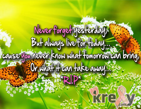Rip Quotes Never Forget Yesterday But Always Live F Krexy