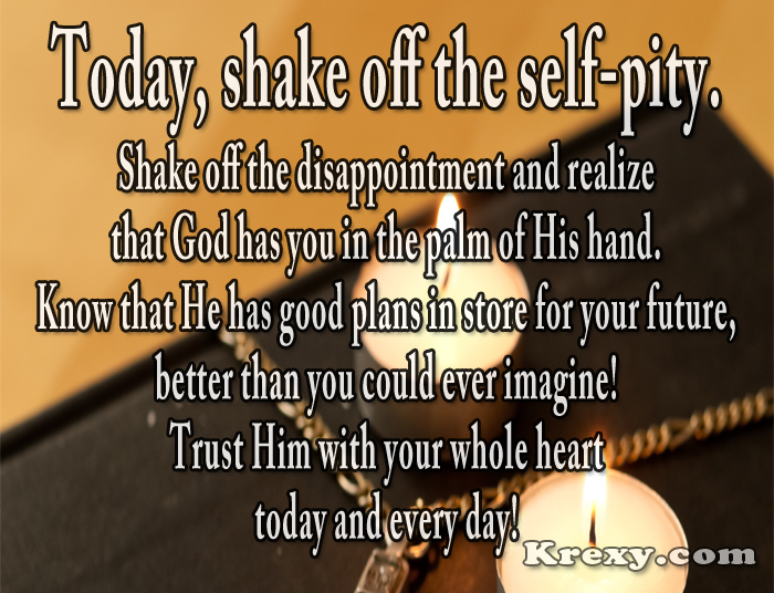 Faith Inspirational Quotes Faith Quotes   Shake Off That Self Pity   Krexy Living Faith Inspirational Quotes